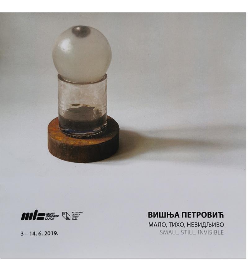 """Small, Still, Invisible, exhibition catalogue, artist Visnja Petrovic, Cultural Center of Novi Sad, """"Mali likovni salon"""" gallery, 2019"""